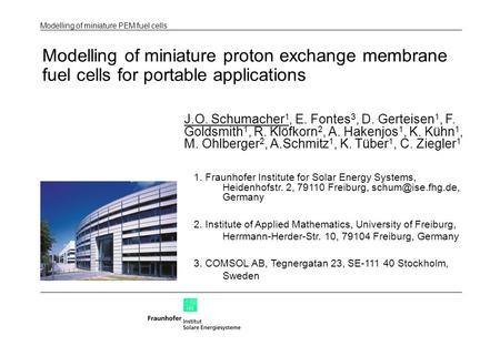 Modelling of miniature PEM fuel cells Modelling of miniature proton exchange membrane fuel cells for portable applications J.O. Schumacher 1, E. Fontes.