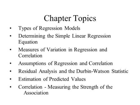 Chapter Topics Types of Regression Models Determining the Simple Linear Regression Equation Measures of Variation in Regression and Correlation Assumptions.