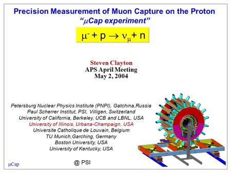"Precision Measurement of Muon Capture on the Proton ""  Cap experiment""  - + p   + n Petersburg Nuclear Physics Institute (PNPI), Gatchina,Russia Paul."