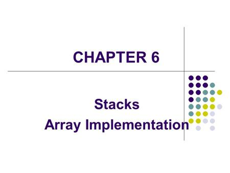 CHAPTER 6 Stacks Array Implementation. 2 Stacks A stack is a linear collection whose elements are added and removed from one end The last element to be.