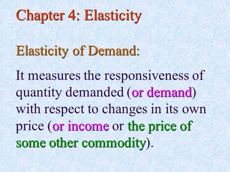 Chapter 4: Elasticity or demand or incomethe price of some other commodity It measures the responsiveness of quantity demanded (or demand) with respect.