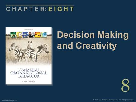 © 2006 The McGraw-Hill Companies, Inc. All rights reserved. McGraw-Hill Ryerson 8 C H A P T E R: E I G H T Decision Making and Creativity.