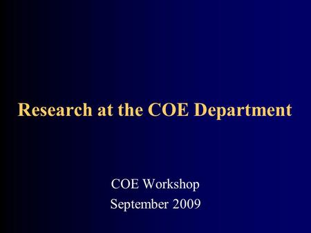 Research at the COE Department COE Workshop September 2009.