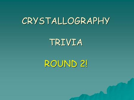 CRYSTALLOGRAPHY TRIVIA ROUND 2!. Round 2 – Question 1 Excluding AB, crystal faces will most likely occur along which lattice plane?