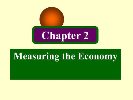 Chapter 2 Measuring the Economy.