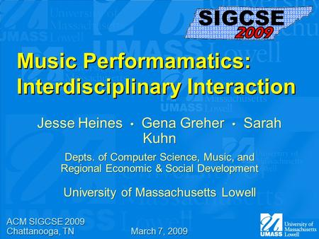 Music Performamatics: Interdisciplinary Interaction Jesse Heines Gena Greher Sarah Kuhn Depts. of Computer Science, Music, and Regional Economic & Social.