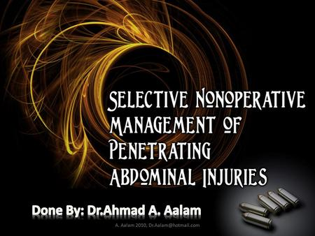 A. Aalam 2010, Operate ??!! Yes if 1-Hemodynamically unstable, 2-Diffuse abdominal tenderness, or 3-Signs of peritonitis develop.