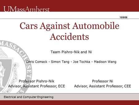 Electrical and Computer Engineering Team Pishro-Nik and Ni Chris Comack - Simon Tang - Joe Tochka - Madison Wang Cars Against Automobile Accidents 10/9/08.