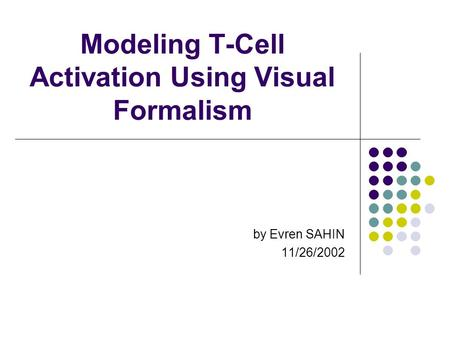 Modeling T-Cell Activation Using Visual Formalism by Evren SAHIN 11/26/2002.