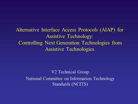 Alternative Interface Access Protocols (AIAP) for Assistive Technology: Controlling Next Generation Technologies from Assistive Technologies V2 Technical.