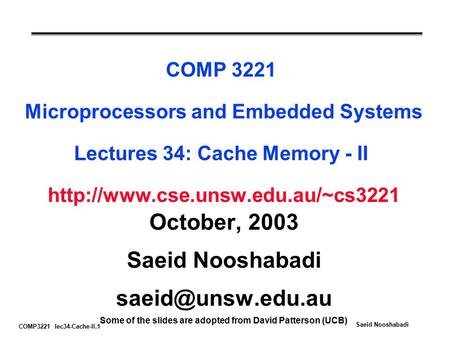 COMP3221 lec34-Cache-II.1 Saeid Nooshabadi COMP 3221 Microprocessors and Embedded Systems Lectures 34: Cache Memory - II