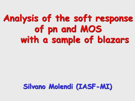 Analysis of the soft response of pn and MOS with a sample of blazars Silvano Molendi (IASF-MI)