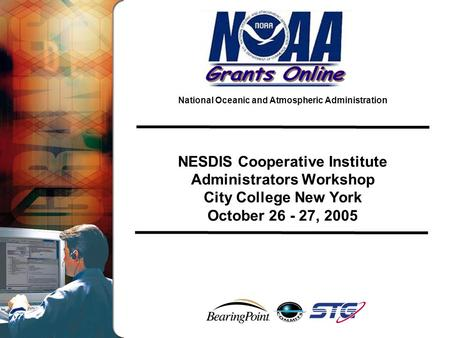 National Oceanic and Atmospheric Administration NESDIS Cooperative Institute Administrators Workshop City College New York October 26 - 27, 2005.