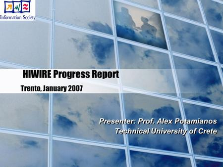 HIWIRE Progress Report Trento, January 2007 Presenter: Prof. Alex Potamianos Technical University of Crete Presenter: Prof. Alex Potamianos Technical University.