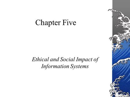 Chapter Five Ethical and Social Impact of Information Systems.