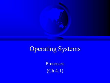 "Operating Systems Processes (Ch 4.1). Processes ""A program in execution"" Modern computers allow several at once –""pseudoparallelism"" A B C Program Counter."