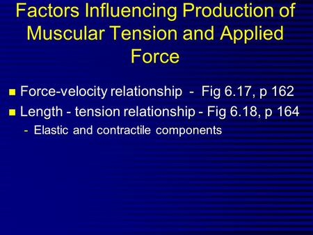 Factors Influencing Production of Muscular Tension and Applied Force n Force-velocity relationship - Fig 6.17, p 162 n Length - tension relationship -