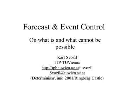 Forecast & Event Control On what is and what cannot be possible Karl Svozil ITP-TUVienna