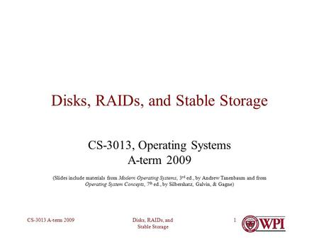 Disks, RAIDs, and Stable Storage CS-3013 A-term 20091 Disks, RAIDs, and Stable Storage CS-3013, Operating Systems A-term 2009 (Slides include materials.