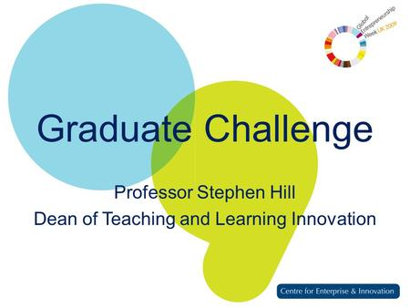 Graduate Challenge Professor Stephen Hill Dean of Teaching and Learning Innovation.