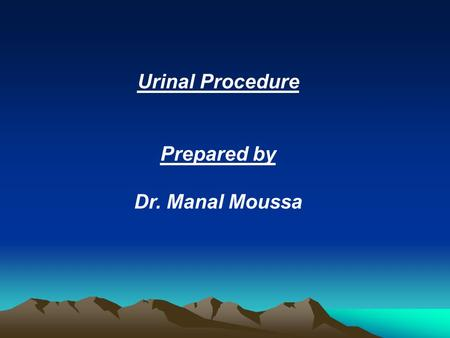 Urinal Procedure Prepared by Dr. Manal Moussa. Equipment: - Clean urinal. - Toilet tissue. - Equipment for a specimen if required.