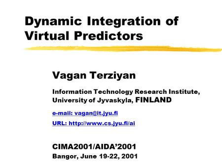 Dynamic Integration of Virtual Predictors Vagan Terziyan Information Technology Research Institute, University of Jyvaskyla, FINLAND