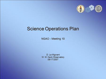 Science Operations Plan NGAO - Meeting 10 D. Le Mignant W. M. Keck Observatory 09/17/2007.