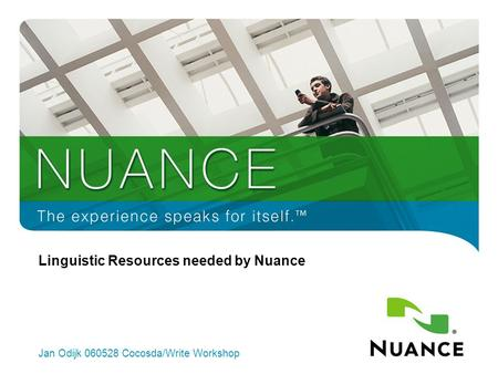 1 Linguistic Resources needed by Nuance Jan Odijk 060528 Cocosda/Write Workshop.