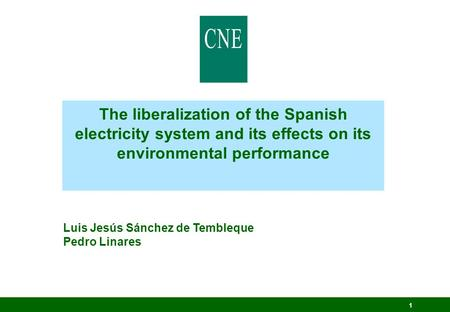 1 The liberalization of the Spanish electricity system and its effects on its environmental performance Luis Jesús Sánchez de Tembleque Pedro Linares.