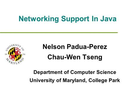 Networking Support In Java Nelson Padua-Perez Chau-Wen Tseng Department of Computer Science University of Maryland, College Park.