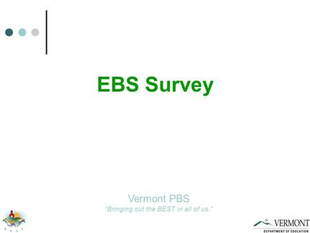 "EBS Survey Vermont PBS ""Bringing out the BEST in all of us."""