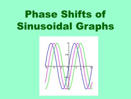 Phase Shifts of Sinusoidal Graphs. We will graph sine functions of the following form: The amplitude A =  A  The period T = 22  The phase shift comes.