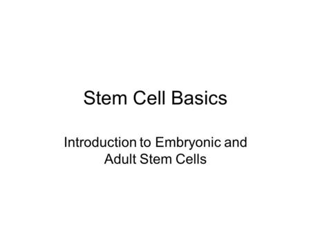 Stem Cell Basics Introduction to Embryonic and Adult Stem Cells.