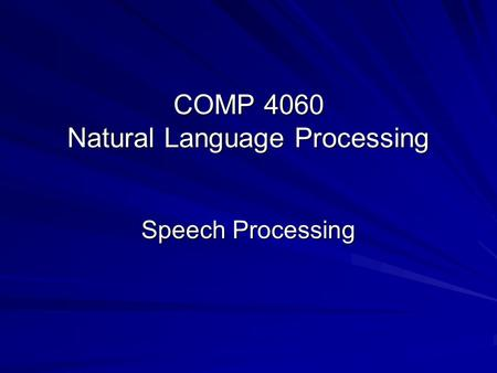 COMP 4060 Natural Language Processing Speech Processing.
