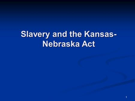 1 Slavery and the Kansas- Nebraska Act. 2 The Missouri Compromise Concerned the territory acquired from the Louisiana Purchase. Concerned the territory.