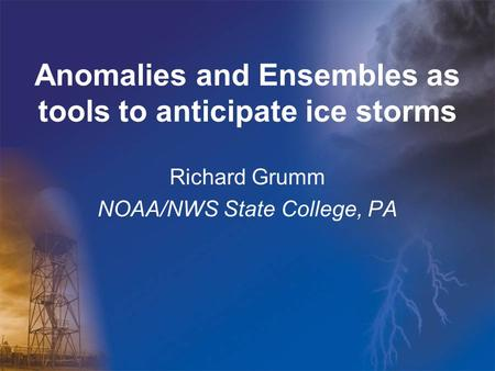 Anomalies and Ensembles as tools to anticipate ice storms Richard Grumm NOAA/NWS State College, PA.