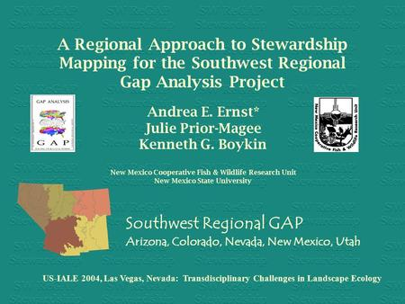 A Regional Approach to Stewardship Mapping for the Southwest Regional Gap Analysis Project Southwest Regional GAP Arizona, Colorado, Nevada, New Mexico,