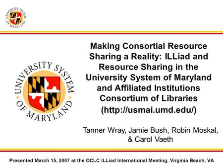Making Consortial Resource Sharing a Reality: ILLiad and Resource Sharing in the University System of Maryland and Affiliated Institutions Consortium of.