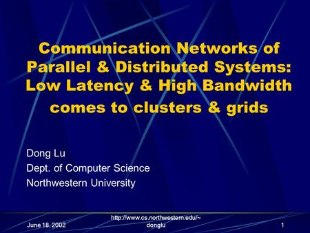 June 18, 2002  donglu1 Communication Networks of Parallel & Distributed Systems: Low Latency & High Bandwidth comes to.