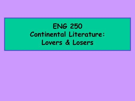 ENG 250 Continental Literature: Lovers & Losers. Finding Criticism and Interpretation of a particular Author's work Use Keene-Link to find BOOKS Use EBSCOhost.
