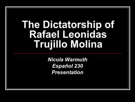 The Dictatorship of Rafael Leonidas Trujillo Molina
