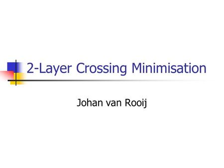 2-Layer Crossing Minimisation Johan van Rooij. Overview Problem definitions NP-Hardness proof Heuristics & Performance Practical Computation One layer: