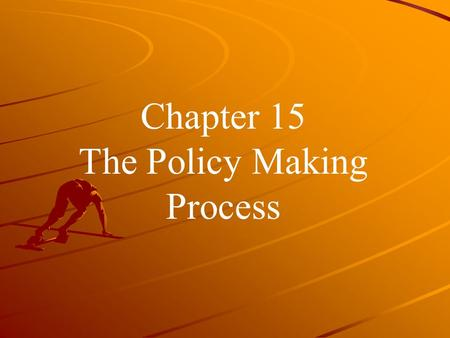 Chapter 15 The Policy Making Process. Policy Making involves two stages Agenda setting Decision making.