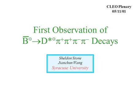 First Observation of B°  D*°         Decays Sheldon Stone Jianchun Wang Syracuse University CLEO Plenary 05/11/01.