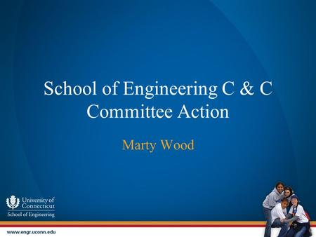 School of Engineering C & C Committee Action Marty Wood.