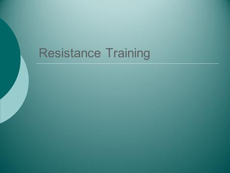 Resistance Training.  Benefits of Resistance Training.