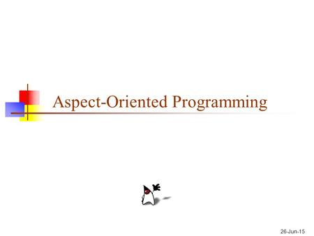 26-Jun-15 Aspect-Oriented Programming. 2 Programming paradigms Procedural programming Executing a set of commands in a given sequence Fortran, C, Cobol,