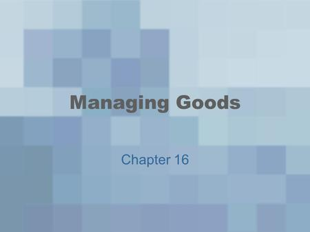 Managing Goods Chapter 16. FactoryWholesalerDistributorRetailerCustomer Replenishment order Replenishment order Replenishment order Customer order Production.