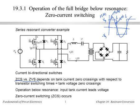 Fundamentals of Power Electronics 1 Chapter 19: Resonant Conversion 19.3.1 Operation of the full bridge below resonance: Zero-current switching Series.