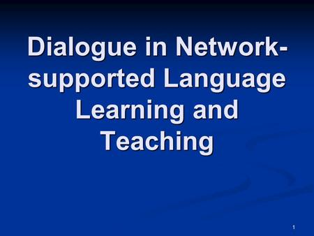 1 Dialogue in Network- supported Language Learning and Teaching.